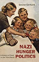 Nazi Hunger Politics: A History of Food in the Third Reich (Rowman & Littlefield Studies in Food and Gastronomy)