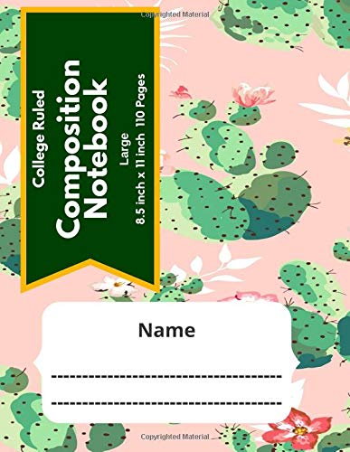 College Ruled Composition Notebook Large 8.5 inch x 11 inch 110 Pages: Primary Composition Notebook| Exercise Notebook| Journal For School| Lined ... 1 Subject| Gift Ideas| Cactus Flower Pattern