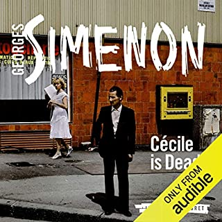 Cecile Is Dead     Inspector Maigret, Book 20              By:                                                                                                                                 Georges Simenon,                                                                                        David Bellos (translator)                               Narrated by:                                                                                                                                 Gareth Armstrong                      Length: 4 hrs and 4 mins     17 ratings     Overall 4.8