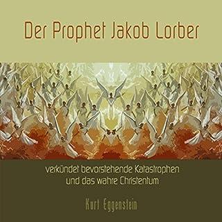 Der Prophet Jakob Lorber verkündet bevorstehende Katastrophen und das wahre Christentum Titelbild