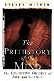 The Prehistory of the Mind: The Cognitive Origins of Art, Religion and Science