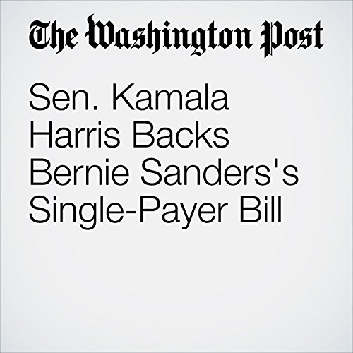 Sen. Kamala Harris Backs Bernie Sanders's Single-Payer Bill audiobook cover art
