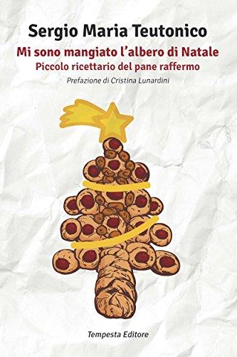 Mi sono mangiato l'albero di Natale: Piccolo ricettario del pane raffermo