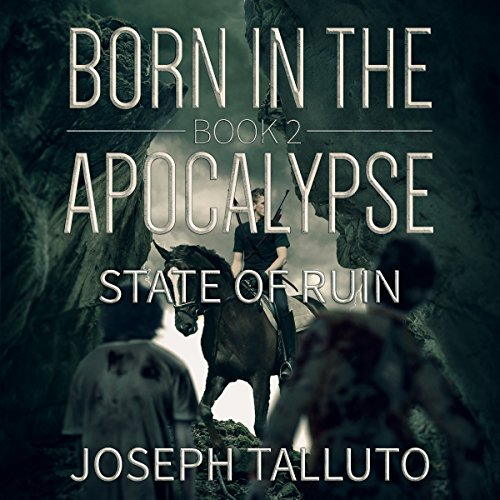 Born in the Apocalypse: State of Ruin     Book 2              By:                                                                                                                                 Joseph Talluto                               Narrated by:                                                                                                                                 Kyle Maraglio                      Length: 5 hrs and 32 mins     2 ratings     Overall 5.0