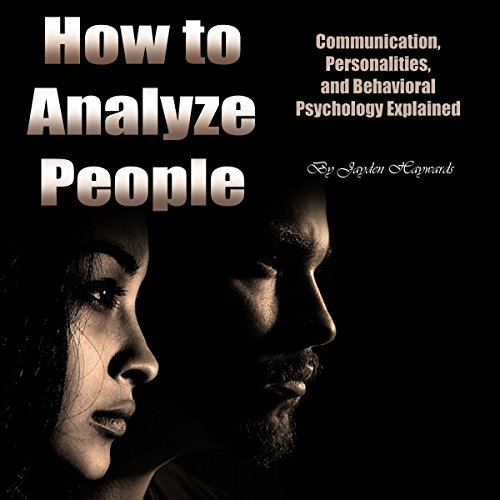 How to Analyze People: Communication, Personalities, and Behavioral Psychology Explained audiobook cover art