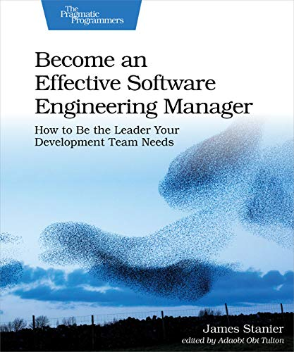 Become an Effective Software Engineering Manager: How to Be the Leader Your Development Team Needs (English Edition)