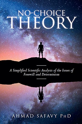 No-Choice Theory: A Simplified Scientific Analysis of the Issues of Free Will and Determinism (English Edition)