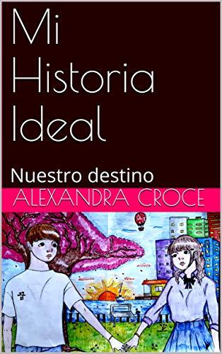 Mi Historia Ideal: Nuestro destino (Spanish Edition)