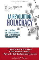 La Révolution Holacracy - Le système de management des entreprises performantes de Brian-J Robertson