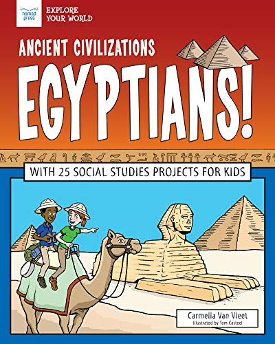 Ancient Civilizations: Egyptians!: With 25 Social Studies Projects for Kids (Explore Your World)