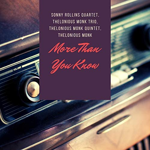 Sonny Rollins Quartet, Thelonious Monk Trio, Thelonious Monk Quintet & Thelonious Monk