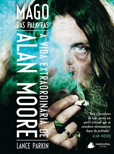 Mago das Palavras. A Vida Extraordinária de Alan Moore