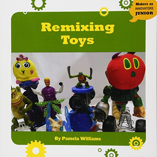 REMIXING TOYS (Makers As Innovators Junior)