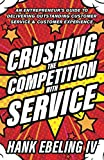 Crushing the Competition with Service: An Entrepreneur's Guide to Delivering Outstanding Customer Service & Customer Experience