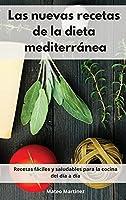 Las nuevas recetas de la dieta mediterránea: Recetas fáciles y saludables para la cocina del día a día. Mediterranean Diet (Spanish Edition)
