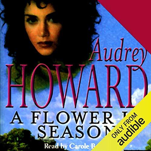 A Flower in Season                   De :                                                                                                                                 Audrey Howard                               Lu par :                                                                                                                                 Carole Boyd                      Durée : 14 h et 5 min     Pas de notations     Global 0,0