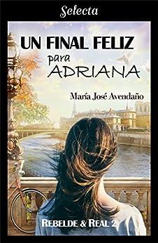 Un final feliz para Adriana, Rebelde & Real 02 – María José Avendaño (Rom)   51pQuk5JucL._SY346_
