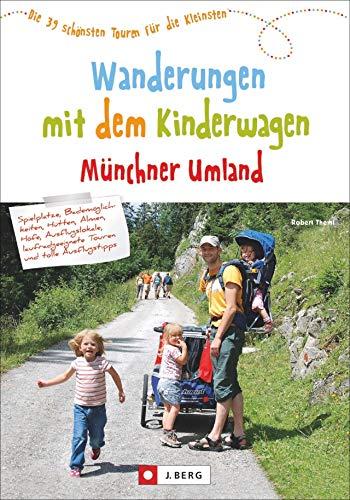 Wanderungen mit dem Kinderwagen Münchner Umland. Die 39 schönsten Touren für die Kleinsten. Genaue Tourenbeschreibungen, Detailkarten und alle Informationen für unterwegs.