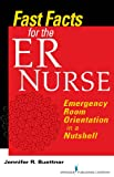 Fast Facts for the ER Nurse: Emergency Room Orientation in a Nutshell (English Edition)