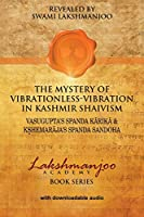 The Mystery of Vibrationless-Vibration in Kashmir Shaivism: : Vasugupta's Spanda Karika & Kshemaraja's Spanda Sandoha