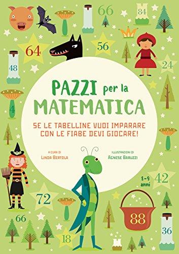 Se le tabelline vuoi imparare con le fiabe devi giocare. Pazzi per la matematica. Con adesivi. Ediz. a colori