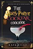 Harry Potter Cocktail Cookbook: Discover The Art Of Potion-Making: An Ultimate Harry Potter Cookbook With Butterbeer and 40 Other Great Cocktails (Unofficial)
