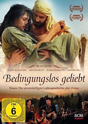 Bedingungslos geliebt: Hosea: Die unvernünftigste Liebesgeschichte aller Zeiten