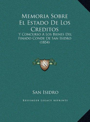 Memoria Sobre El Estado de Los Creditos Memoria Sobre El Est: Y Concurso A Los Bienes Del Finado Conde De San Isidro (1854)