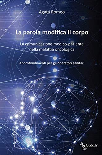 La parola modifica il corpo. La comunicazione medico-paziente nella malattia oncologica. Approfondimenti per gli operatori sanitari