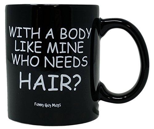 Funny Guy Mugs With A Body Like Mine Who Needs Hair? Ceramic Coffee Mug, Black, 11-Ounce