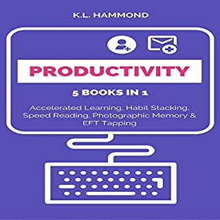 Productivity: 5 Books in 1: Accelerated Learning, Habit Stacking, Speed Reading, Photographic Memory, & EFT Tapping                   By:                                                                                                                                 K. L. Hammond                               Narrated by:                                                                                                                                 Michael Hatak                      Length: 5 hrs and 33 mins     59 ratings     Overall 4.9