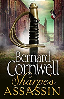 Sharpe's Assassin: Sharpe is back in the gripping, epic new historical novel from the global bestselling author (The Sharpe Series, Book 21) by [Bernard Cornwell]