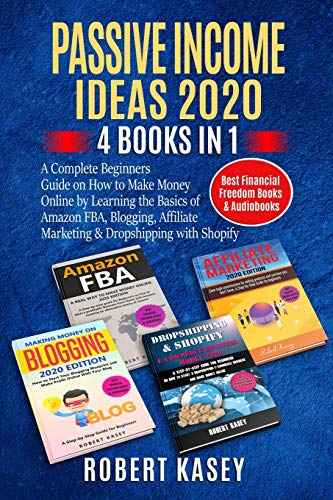 Passive Income Ideas 2020: 4 Books in 1 - A Complete Beginners Guide on How to Make Money Online by Learning the Basics of Amazon FBA, Blogging, ... (Best Financial Freedom Books & Audiobooks)