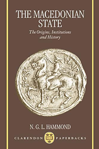 The Macedonian State: The Origins, Institutions and History (Clarendon Paperbacks)