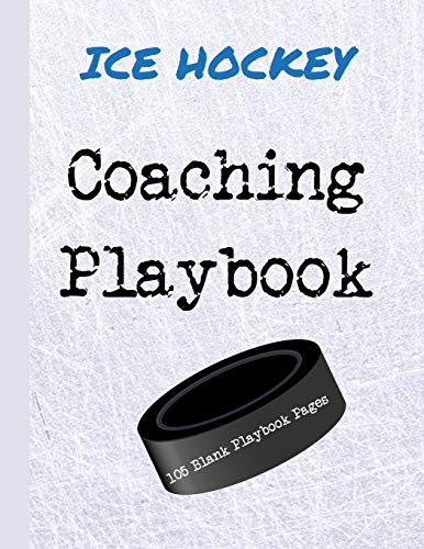 Ice Hockey Coaching Playbook: 105 Blank Templates To Write In - Game Day Winning Plays Notebook - Practice Drills Journal - Coaches Gift
