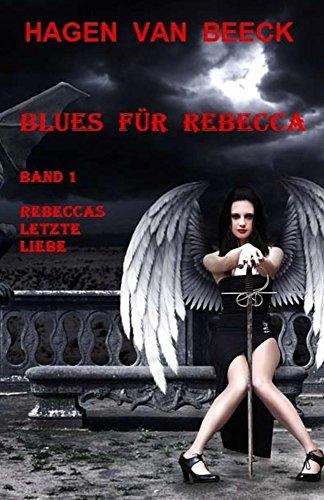 Blues für Rebecca: Band 1  Rebeccas letzte Liebe (German Edition)