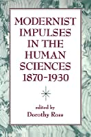 Modernist Impulses in the Human Sciences 1870-1930