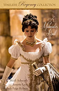 A Midwinter Ball (Timeless Regency Collection Book 2) by [Heidi Ashworth, Annette Lyon, Michele Paige Holmes]