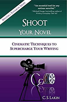 Shoot Your Novel  Cinematic Techniques to Supercharge Your Writing  The Writer s Toolbox Series