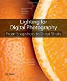 Lighting for Digital Photography: From Snapshots to Great Shots (Using Flash and Natural Light for Portrait, Still Life, Action, and Product Photography) by Syl Arena (2012-10-17)
