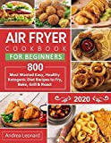 Air Fryer Cookbook for Beginners 2020: 800 Most Wanted, Easy and Healthy Recipes to Fry, Bake, Grill & Roast