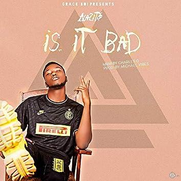 Is It Bad?