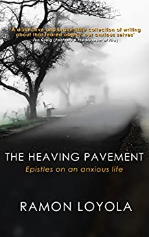 [Ramon Loyola]のThe Heaving Pavement: Epistles on an anxious life (English Edition)