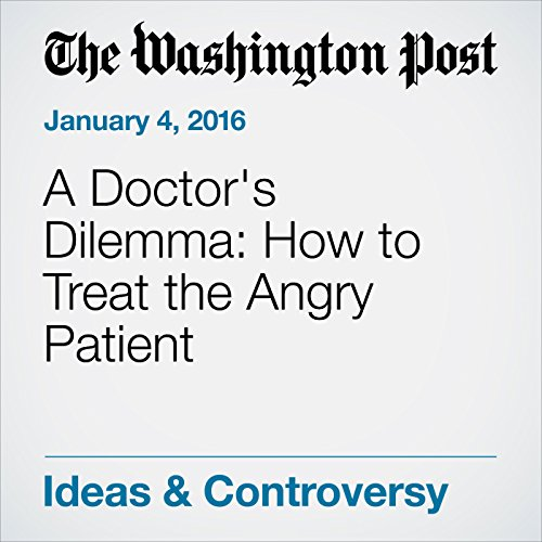 A Doctor's Dilemma: How to Treat the Angry Patient cover art