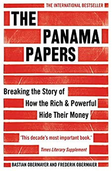 The Panama Papers: Breaking the Story of How the Rich and Powerful Hide Their Money by [Frederik Obermaier, Bastian Obermayer]