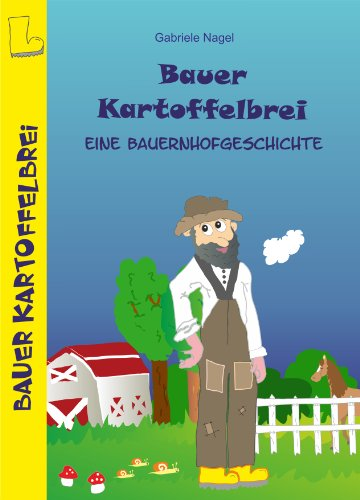 Bauer Kartoffelbrei - eine Bauernhofgeschichte