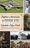 NATIVE AMER & PIONEER SITES OF: Westward Trails from Albany to Buffalo
