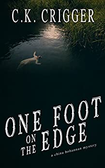 One Foot On The Edge: A China Bohannon Novel by [C.K. Crigger]