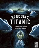 Rescuing Titanic: A Tale of Quiet Bravery in the North Atlantic (Hidden Histories)