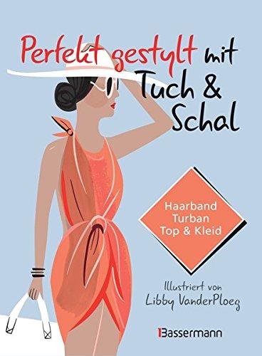 Perfekt gestylt mit Tuch & Schal: Haarband, Turban, Top & Kleid
